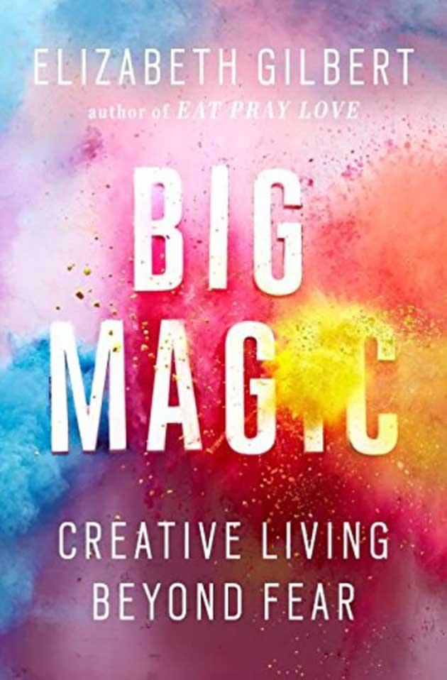 Big Magic, Liz Gilbert